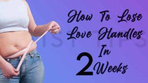 how to lose love handles in 2 weeks
